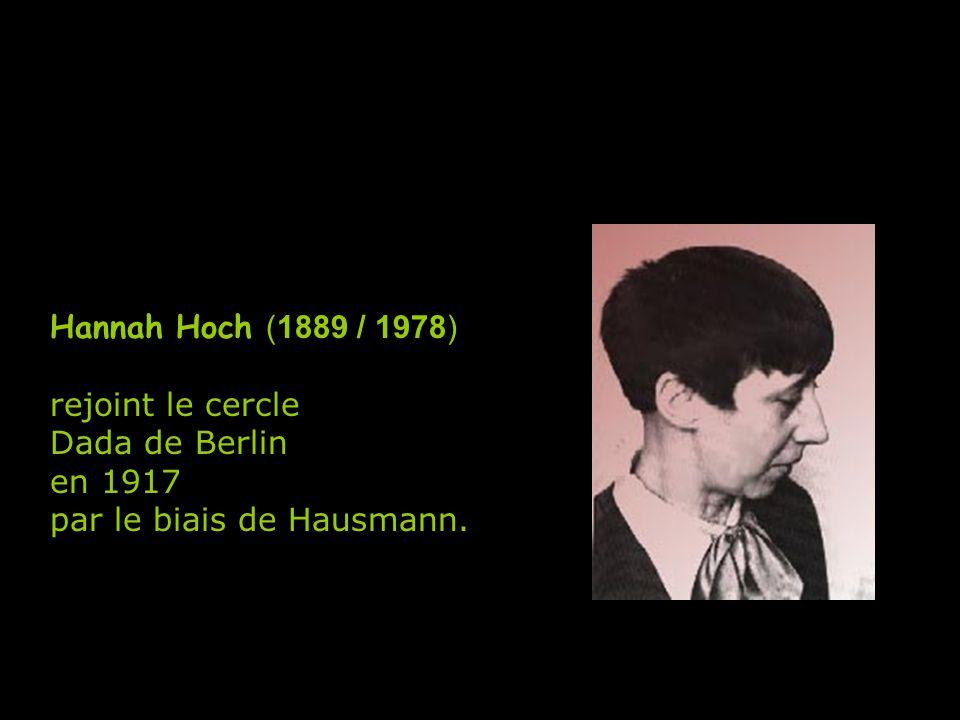 Hannah Hoch (1889 / 1978) rejoint le cercle Dada de Berlin en 1917 par le biais de Hausmann.