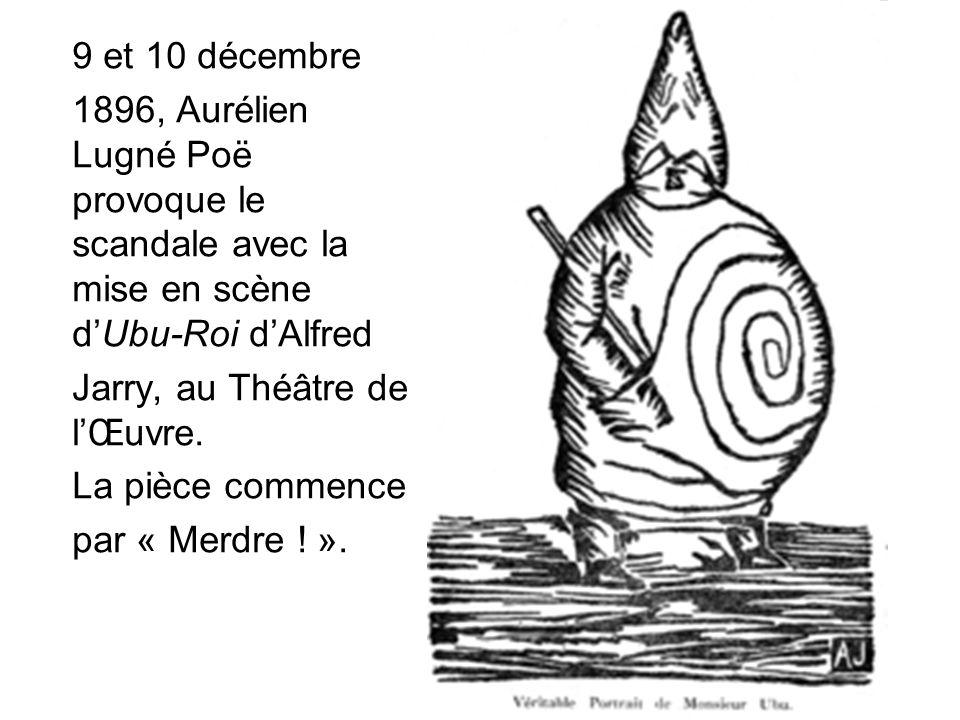 9 et 10 décembre 1896, Aurélien Lugné Poë provoque le scandale avec la mise en scène d'Ubu-Roi d'Alfred Jarry, au Théâtre de l'Œuvre.