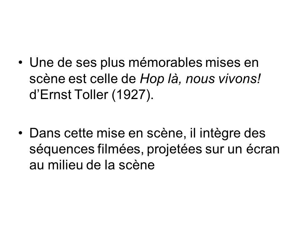 Une de ses plus mémorables mises en scène est celle de Hop là, nous vivons! d'Ernst Toller (1927).