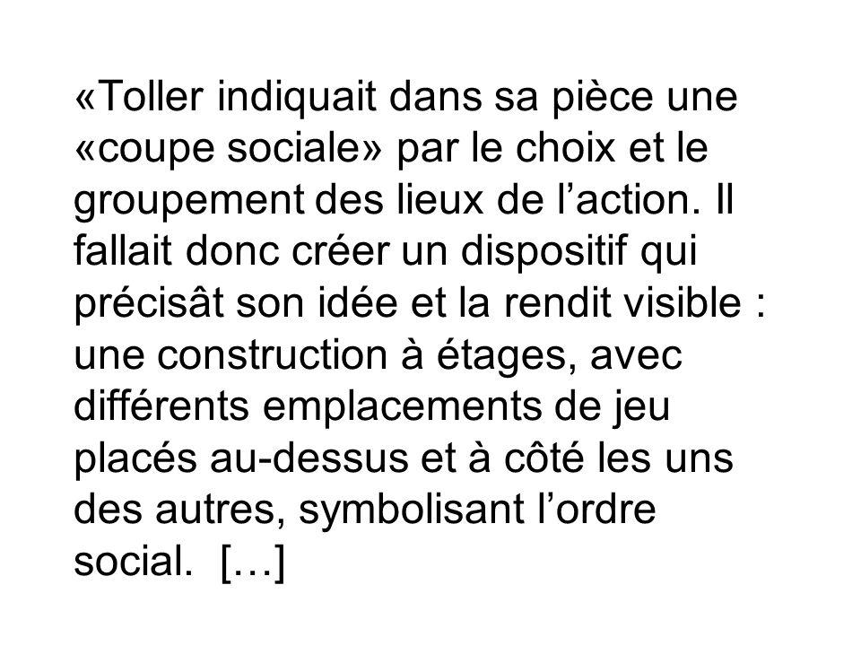 «Toller indiquait dans sa pièce une «coupe sociale» par le choix et le groupement des lieux de l'action.
