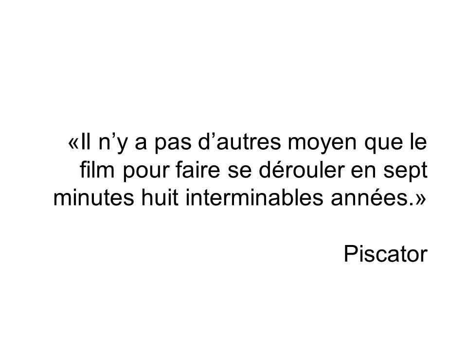 «Il n'y a pas d'autres moyen que le film pour faire se dérouler en sept minutes huit interminables années.» Piscator