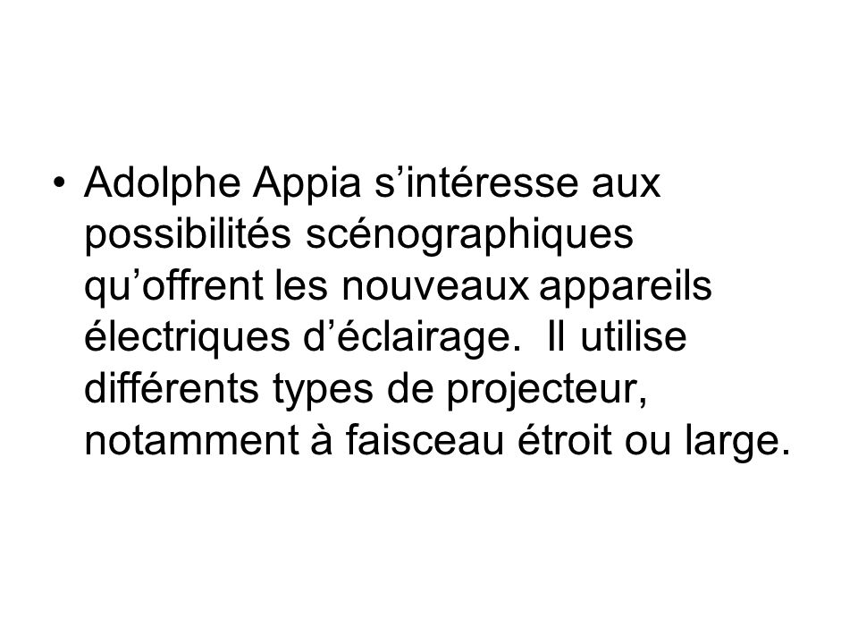 Adolphe Appia s'intéresse aux possibilités scénographiques qu'offrent les nouveaux appareils électriques d'éclairage.