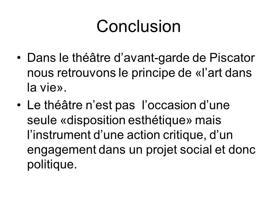 Conclusion Dans le théâtre d'avant-garde de Piscator nous retrouvons le principe de «l'art dans la vie».