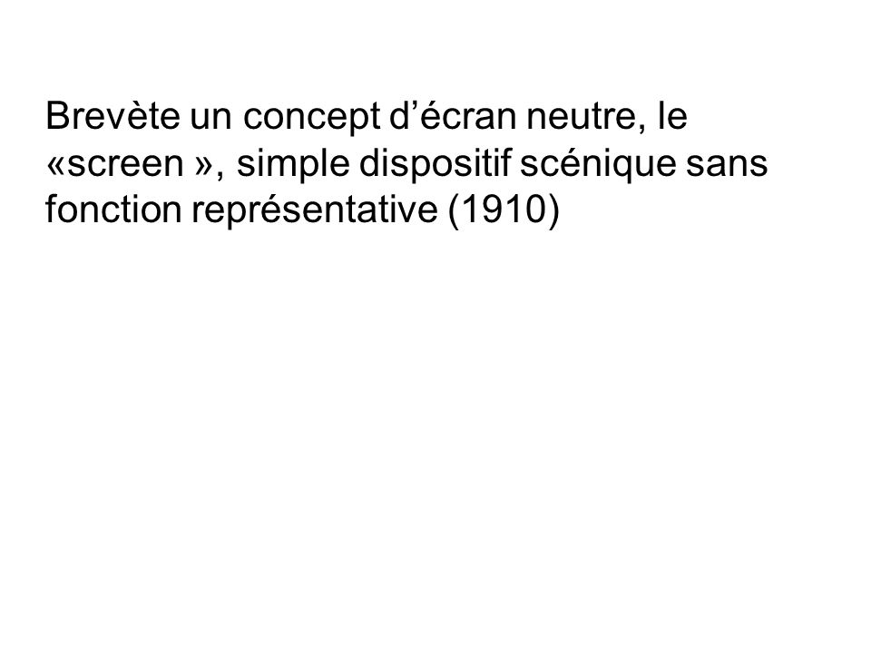 Brevète un concept d'écran neutre, le «screen », simple dispositif scénique sans fonction représentative (1910)