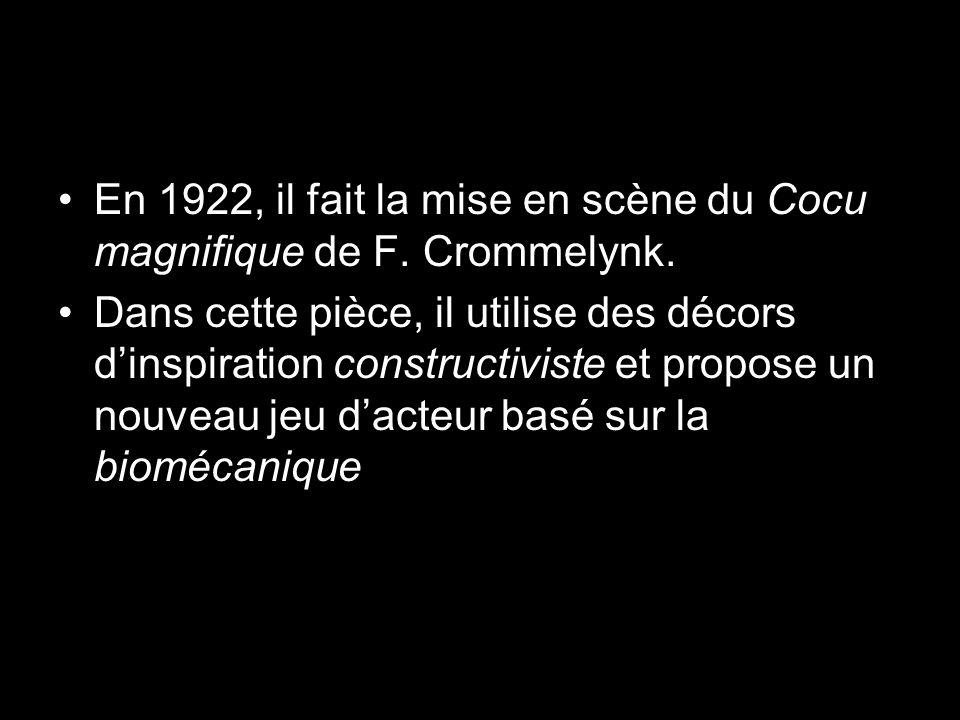 En 1922, il fait la mise en scène du Cocu magnifique de F. Crommelynk.