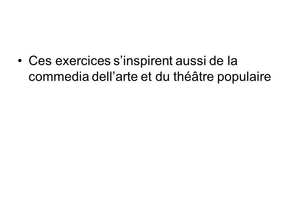 Ces exercices s'inspirent aussi de la commedia dell'arte et du théâtre populaire