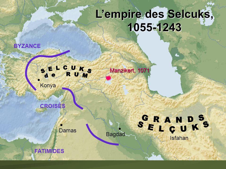 L'empire des Selcuks, 1055-1243 G R A N D S S E L C U K S