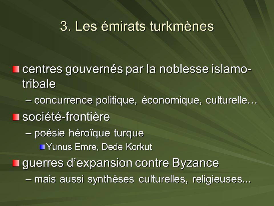 3. Les émirats turkmènes centres gouvernés par la noblesse islamo-tribale. concurrence politique, économique, culturelle…