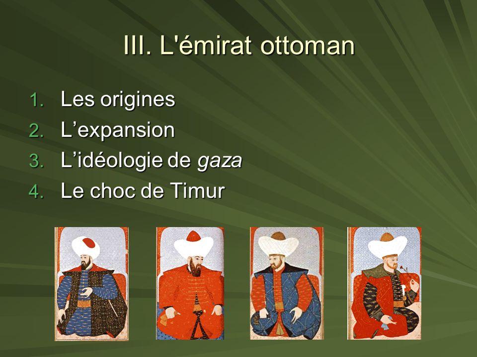 III. L émirat ottoman Les origines L'expansion L'idéologie de gaza