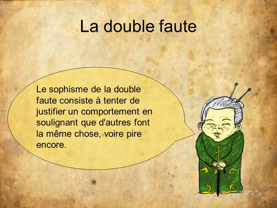 La double faute Le sophisme de la double faute consiste à tenter de justifier un comportement en.