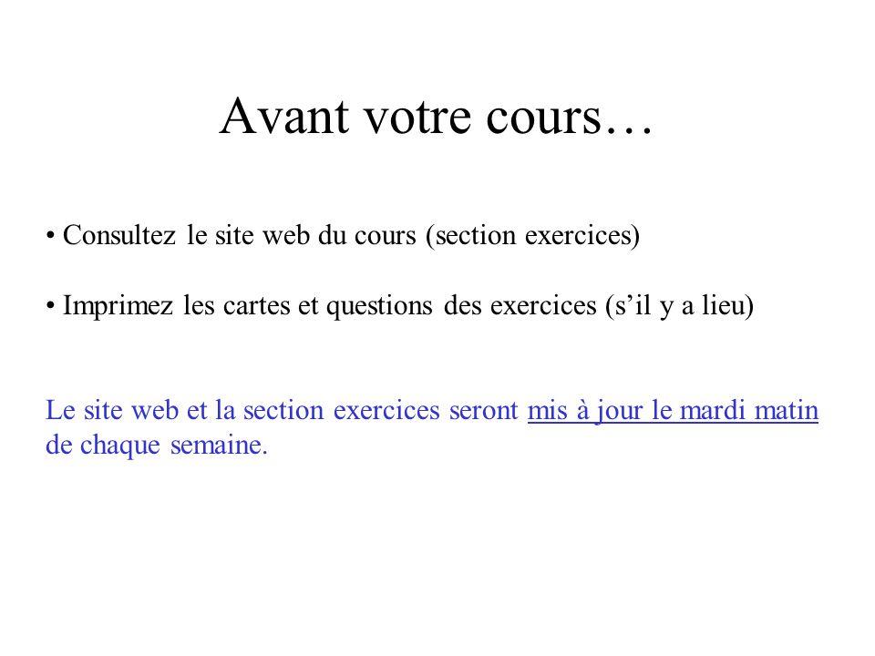 Avant votre cours… Consultez le site web du cours (section exercices)