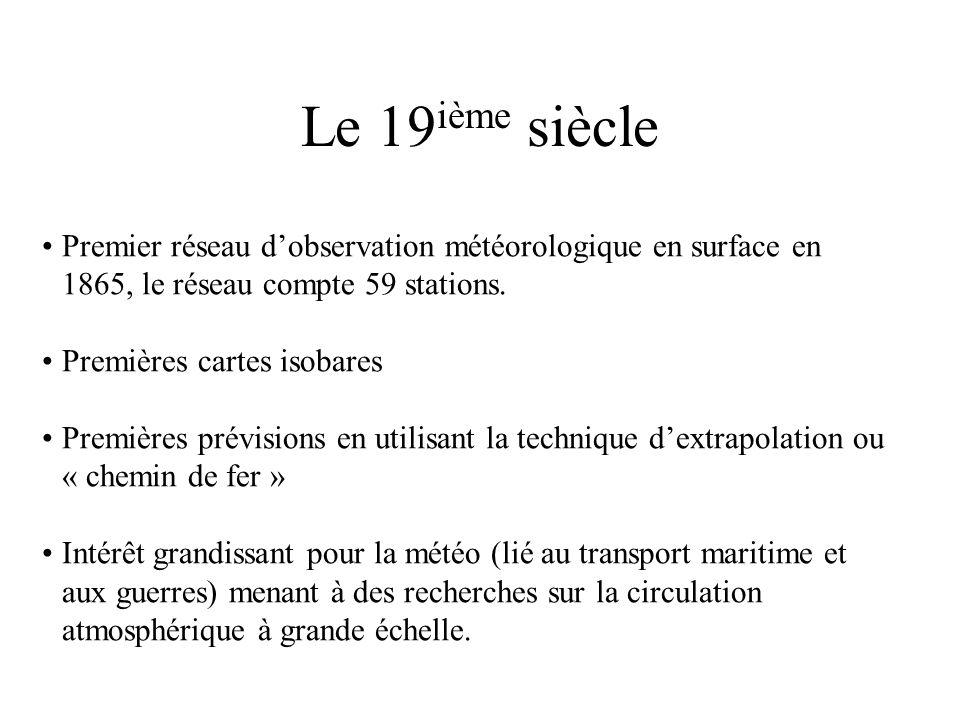 Le 19ième siècle Premier réseau d'observation météorologique en surface en 1865, le réseau compte 59 stations.