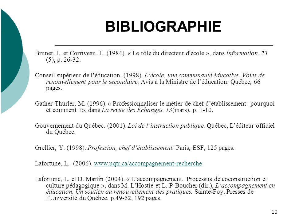 BIBLIOGRAPHIE Brunet, L. et Corriveau, L. (1984). « Le rôle du directeur d école », dans Information, 23 (5), p. 26-32.