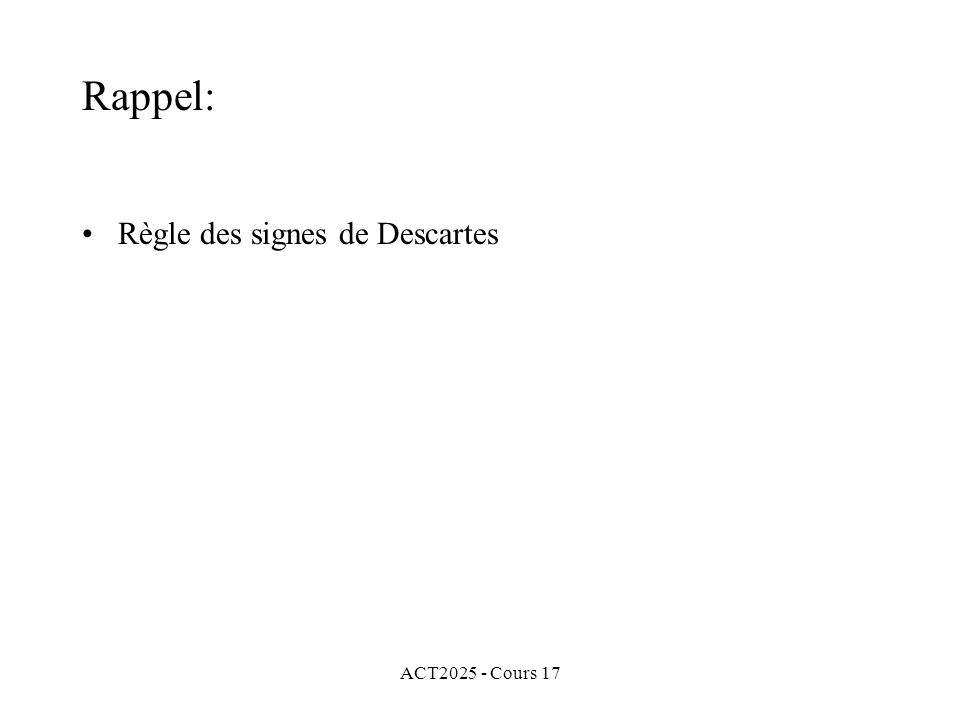 Rappel: Règle des signes de Descartes ACT2025 - Cours 17