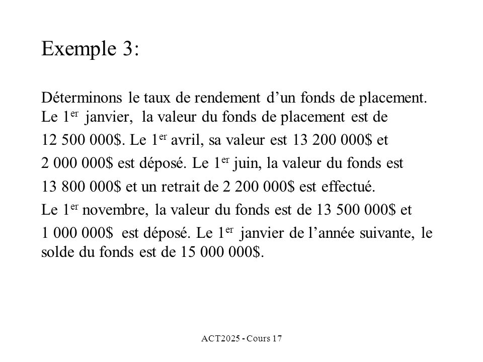 Exemple 3: Déterminons le taux de rendement d'un fonds de placement. Le 1er janvier, la valeur du fonds de placement est de.