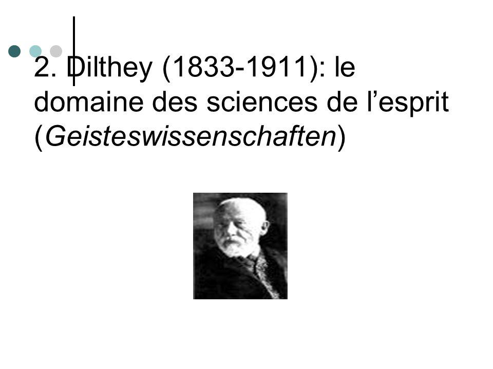 2. Dilthey (1833-1911): le domaine des sciences de l'esprit (Geisteswissenschaften)