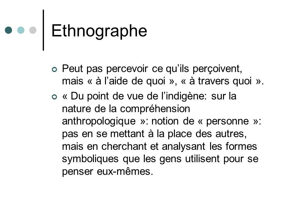 Ethnographe Peut pas percevoir ce qu'ils perçoivent, mais « à l'aide de quoi », « à travers quoi ».