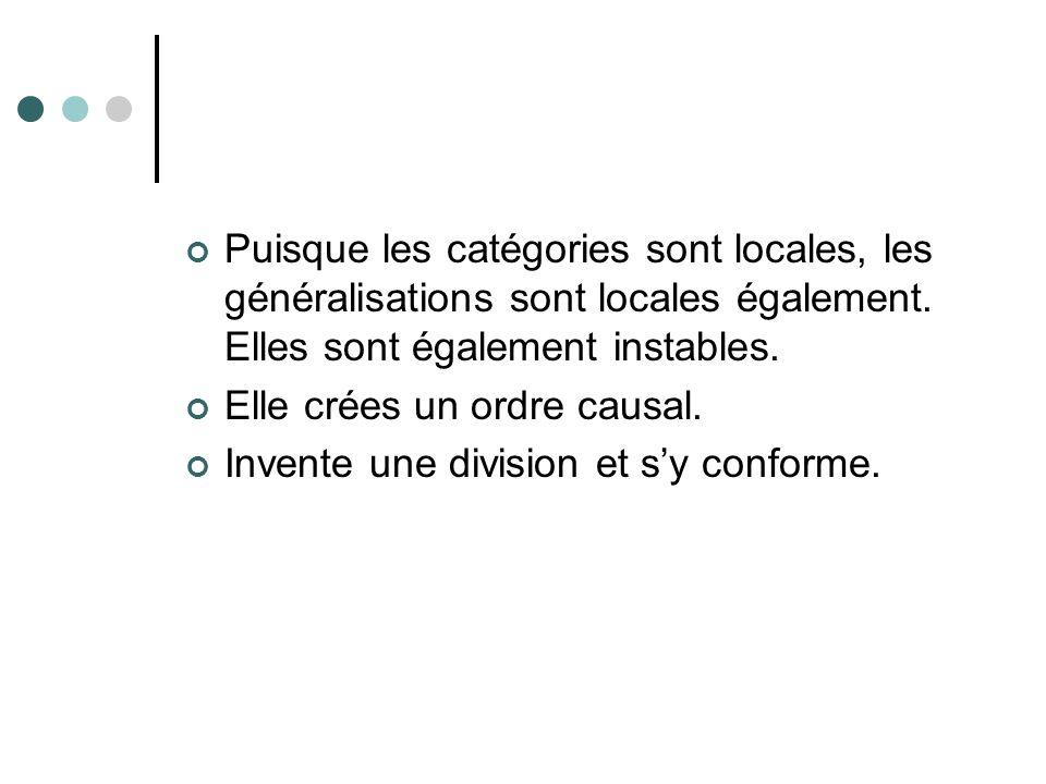 Puisque les catégories sont locales, les généralisations sont locales également. Elles sont également instables.