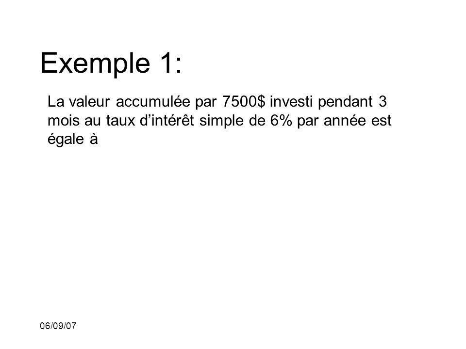 Exemple 1: La valeur accumulée par 7500$ investi pendant 3 mois au taux d'intérêt simple de 6% par année est égale à.