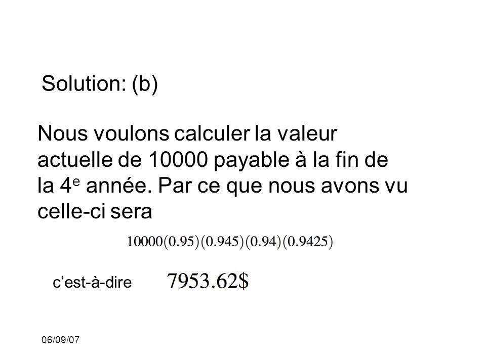 Solution: (b) Nous voulons calculer la valeur actuelle de 10000 payable à la fin de la 4e année. Par ce que nous avons vu celle-ci sera.