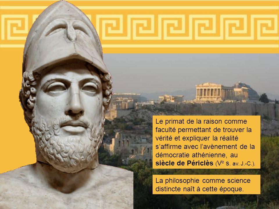 Le primat de la raison comme faculté permettant de trouver la vérité et expliquer la réalité s'affirme avec l'avènement de la démocratie athénienne, au siècle de Périclès (Ve s. av. J.-C.).