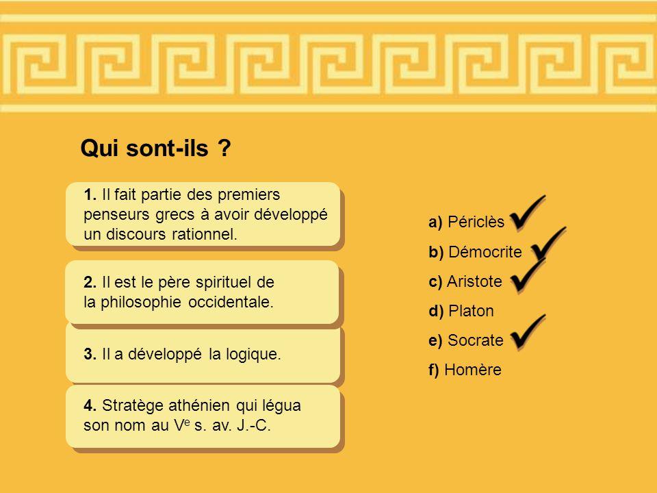 Qui sont-ils 1. Il fait partie des premiers penseurs grecs à avoir développé un discours rationnel.