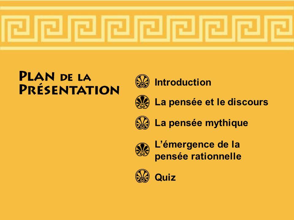 Introduction La pensée et le discours La pensée mythique L'émergence de la pensée rationnelle Quiz