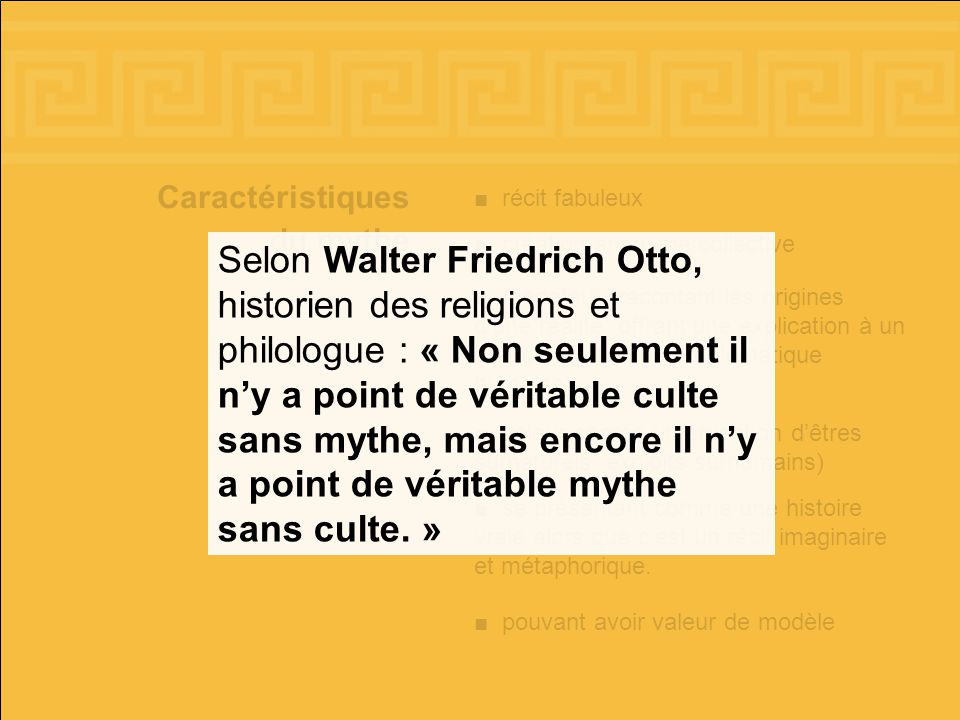Selon Walter Friedrich Otto, historien des religions et philologue : « Non seulement il n'y a point de véritable culte sans mythe, mais encore il n'y a point de véritable mythe sans culte. »