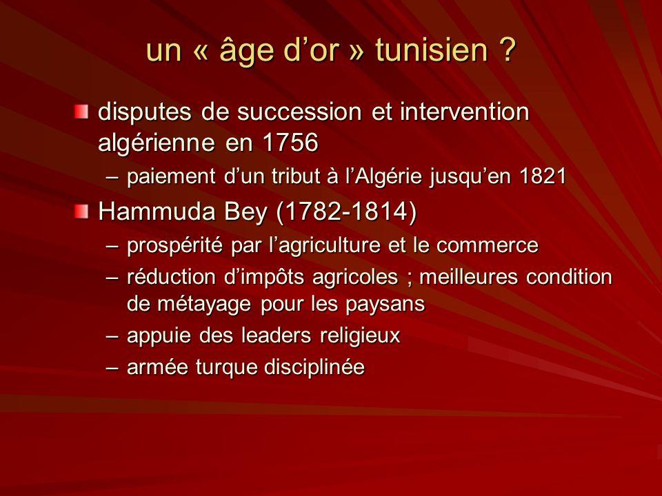 un « âge d'or » tunisien disputes de succession et intervention algérienne en 1756. paiement d'un tribut à l'Algérie jusqu'en 1821.