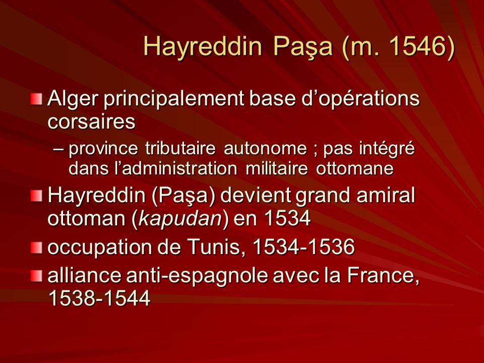 Hayreddin Paşa (m. 1546) Alger principalement base d'opérations corsaires.