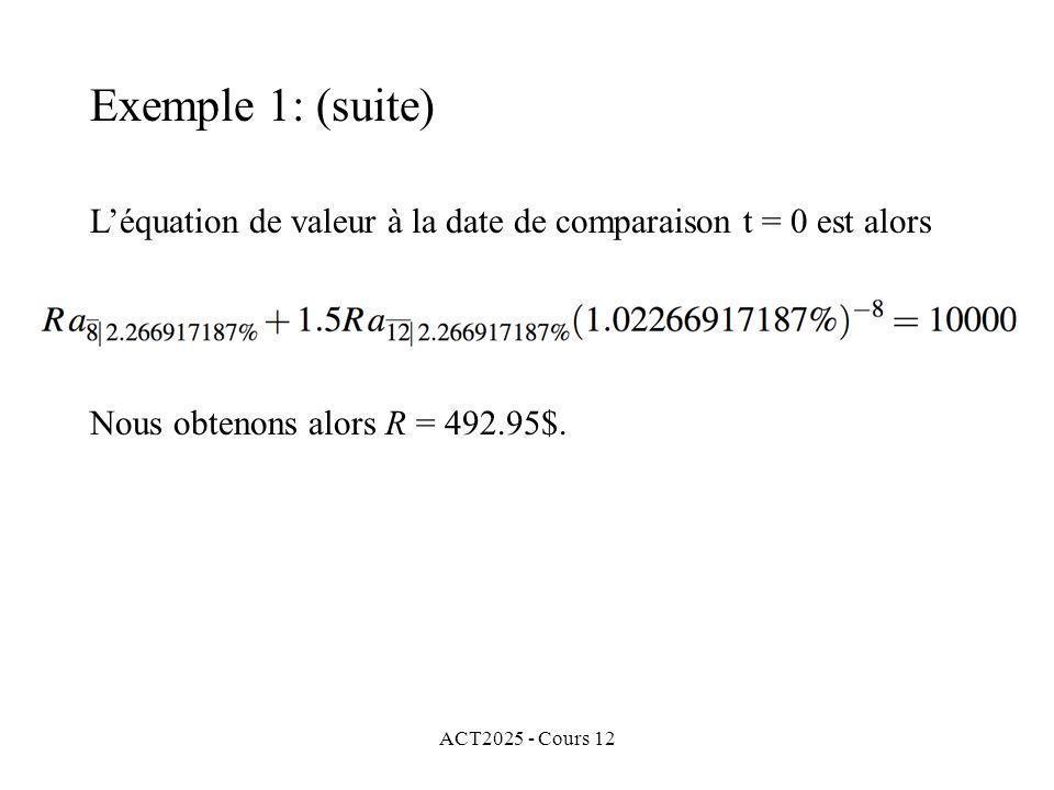 Exemple 1: (suite) L'équation de valeur à la date de comparaison t = 0 est alors. Nous obtenons alors R = 492.95$.