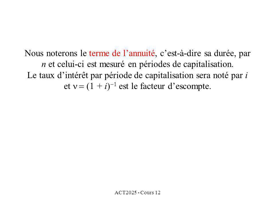 Nous noterons le terme de l'annuité, c'est-à-dire sa durée, par n et celui-ci est mesuré en périodes de capitalisation. Le taux d'intérêt par période de capitalisation sera noté par i et (1 + i) est le facteur d'escompte.
