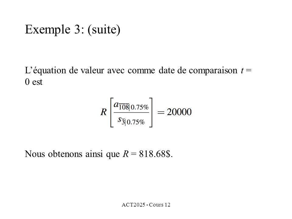 Exemple 3: (suite) L'équation de valeur avec comme date de comparaison t = 0 est. Nous obtenons ainsi que R = 818.68$.