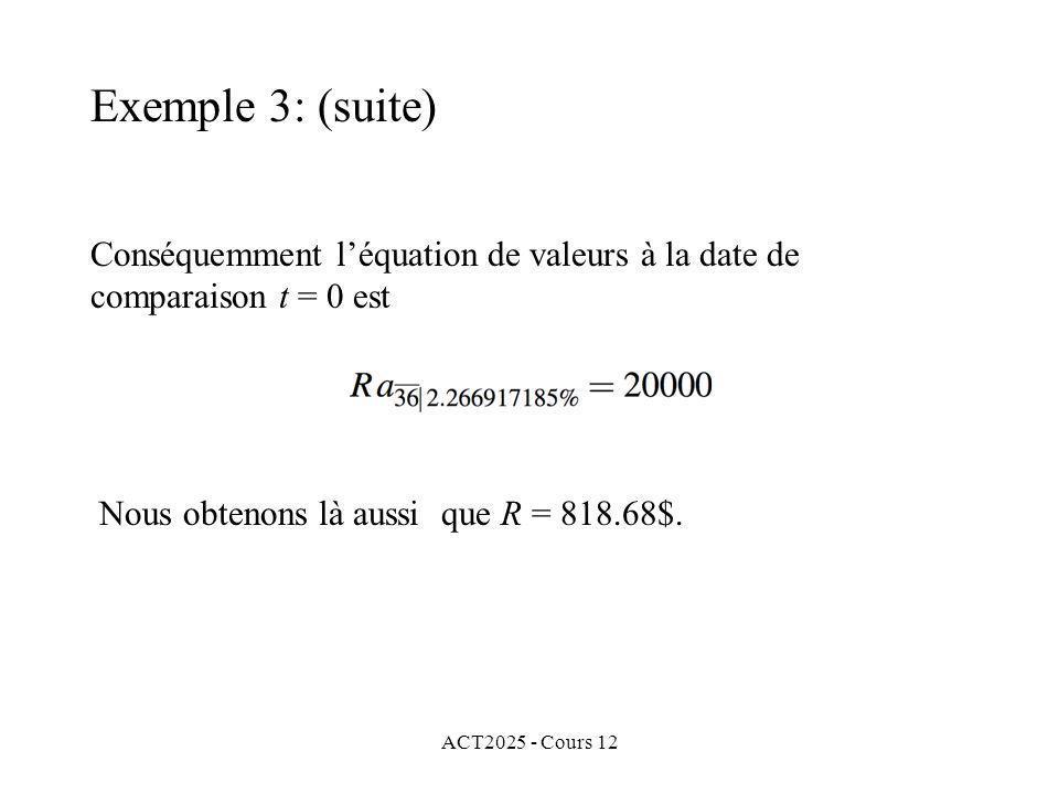 Exemple 3: (suite) Conséquemment l'équation de valeurs à la date de comparaison t = 0 est. Nous obtenons là aussi que R = 818.68$.