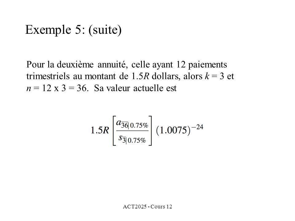 Exemple 5: (suite) Pour la deuxième annuité, celle ayant 12 paiements trimestriels au montant de 1.5R dollars, alors k = 3 et.