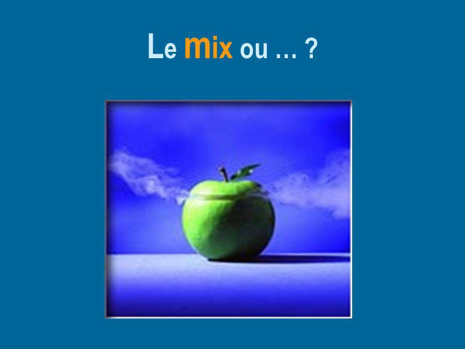 Le mix ou …