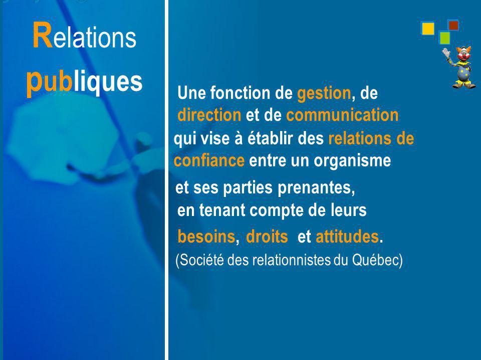 Relations publiques Une fonction de gestion, de direction et de communication. qui vise à établir des relations de confiance entre un organisme.