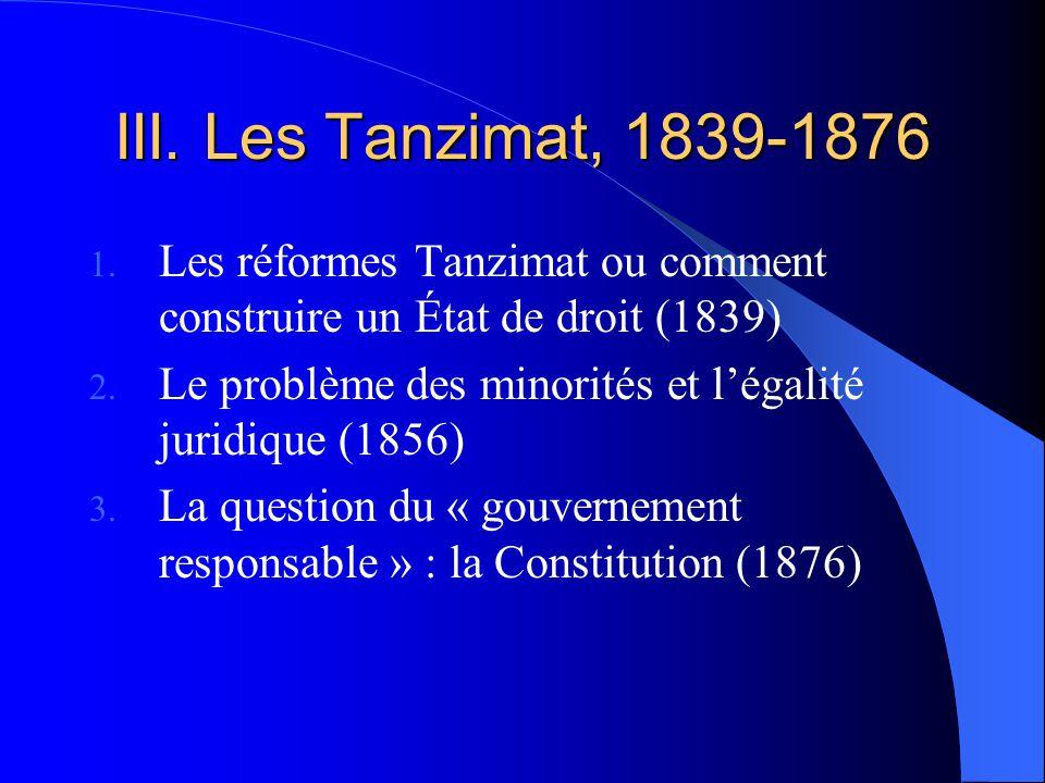 III. Les Tanzimat, 1839-1876 Les réformes Tanzimat ou comment construire un État de droit (1839)