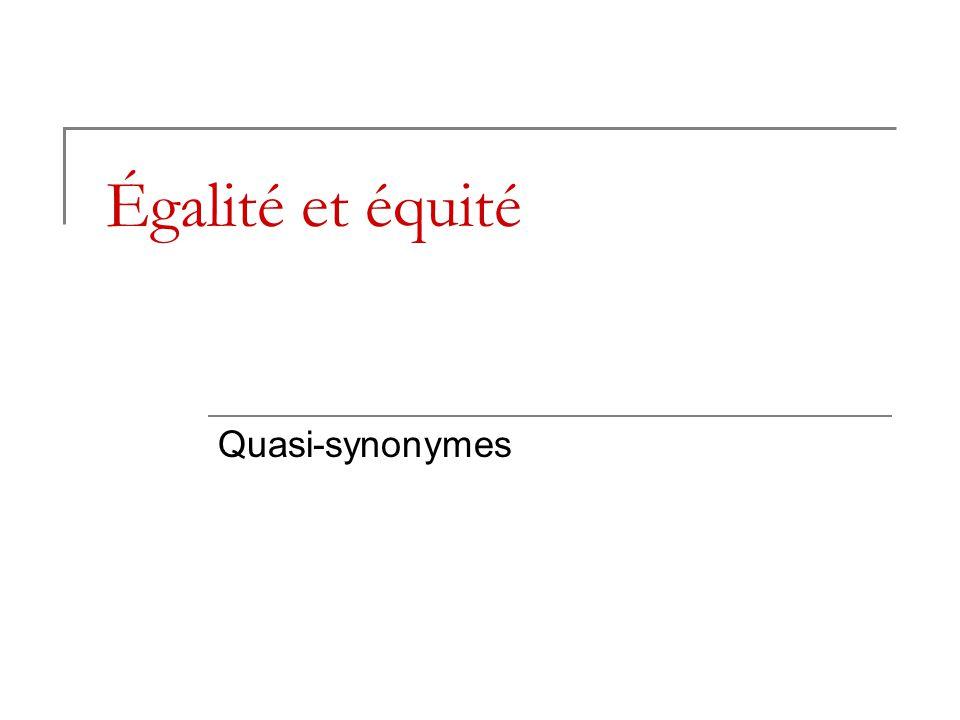 Égalité et équité Quasi-synonymes