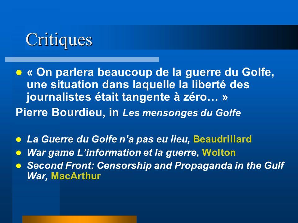 Critiques « On parlera beaucoup de la guerre du Golfe, une situation dans laquelle la liberté des journalistes était tangente à zéro… »
