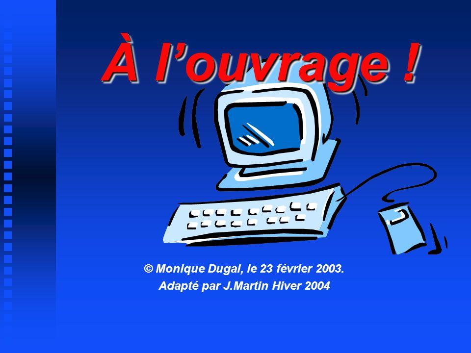 © Monique Dugal, le 23 février 2003. Adapté par J.Martin Hiver 2004