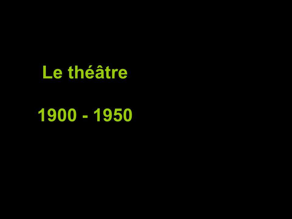 Le théâtre 1900 - 1950 www.theatreonline.com/Lejournaldutheatre/ actualite2nouv....
