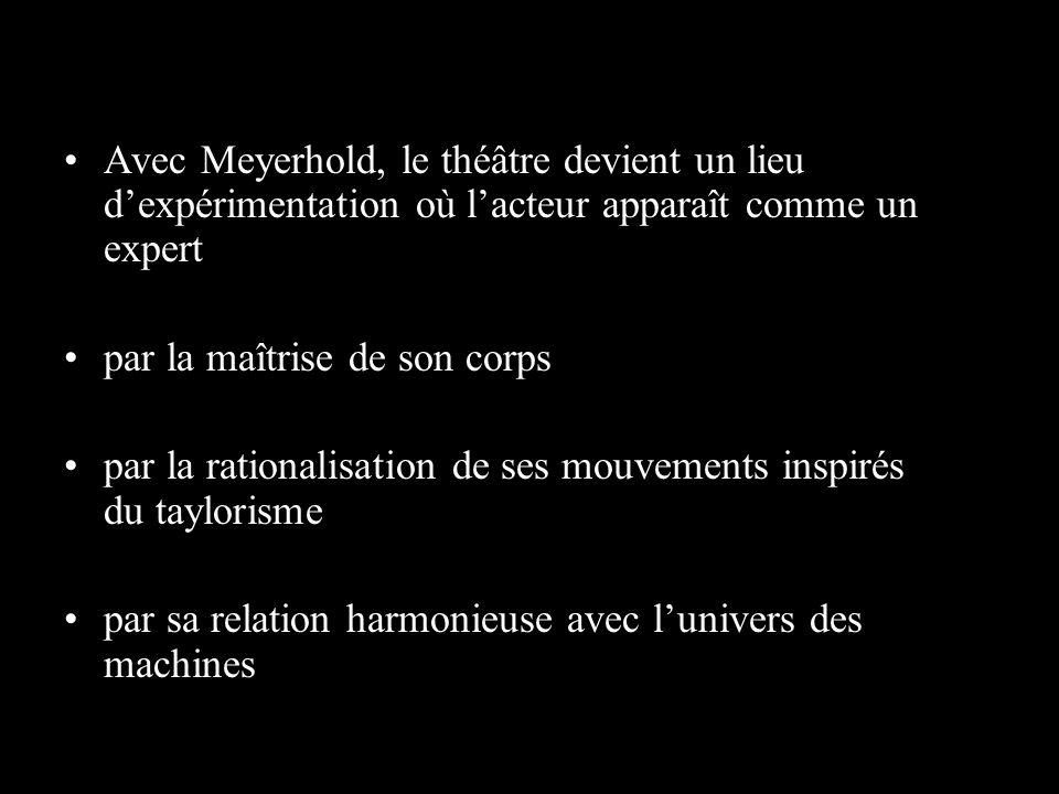 Avec Meyerhold, le théâtre devient un lieu d'expérimentation où l'acteur apparaît comme un expert