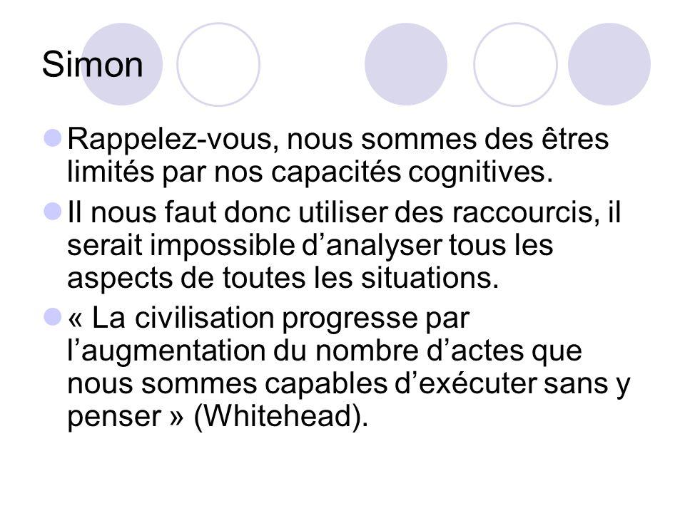 Simon Rappelez-vous, nous sommes des êtres limités par nos capacités cognitives.