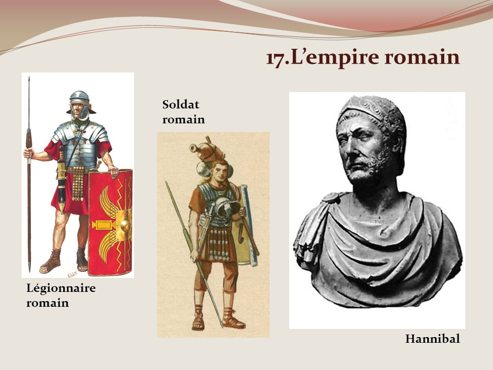 17.L'empire romain Soldat romain Légionnaire romain Hannibal