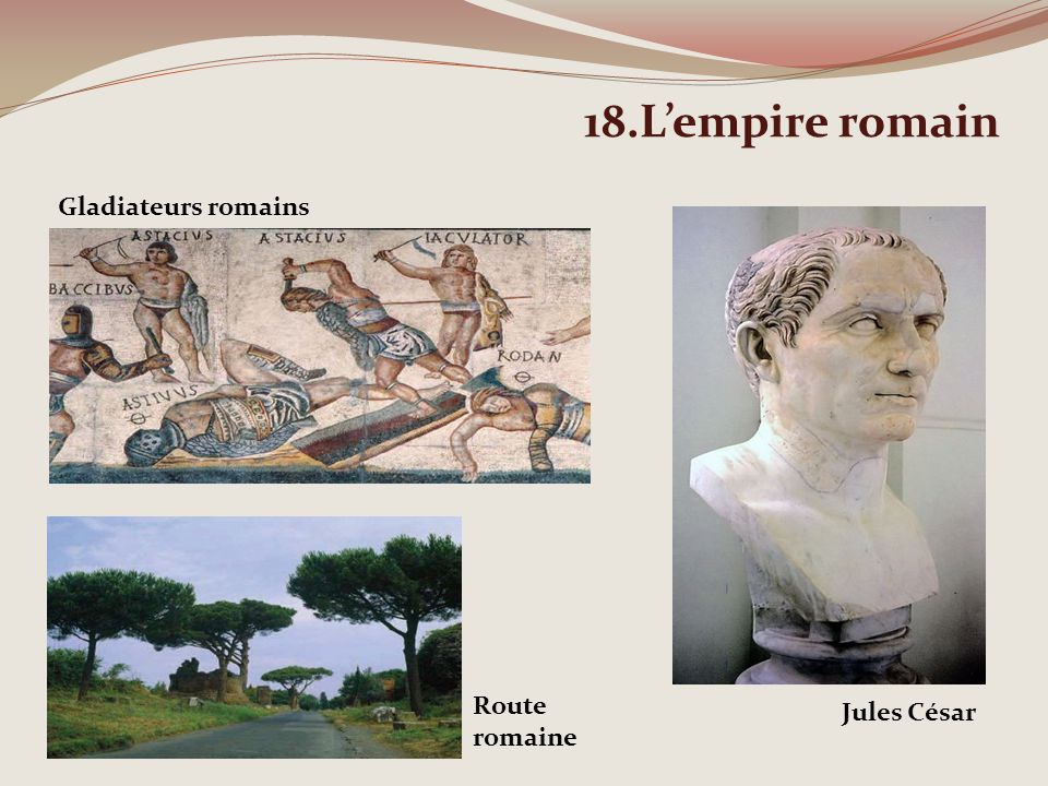 18.L'empire romain Gladiateurs romains Route romaine Jules César