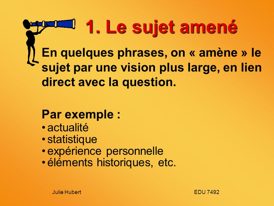 1. Le sujet amené En quelques phrases, on « amène » le sujet par une vision plus large, en lien direct avec la question.