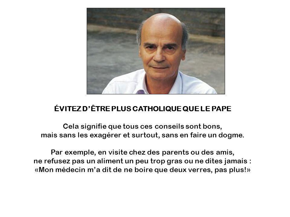 ÉVITEZ D'ÊTRE PLUS CATHOLIQUE QUE LE PAPE