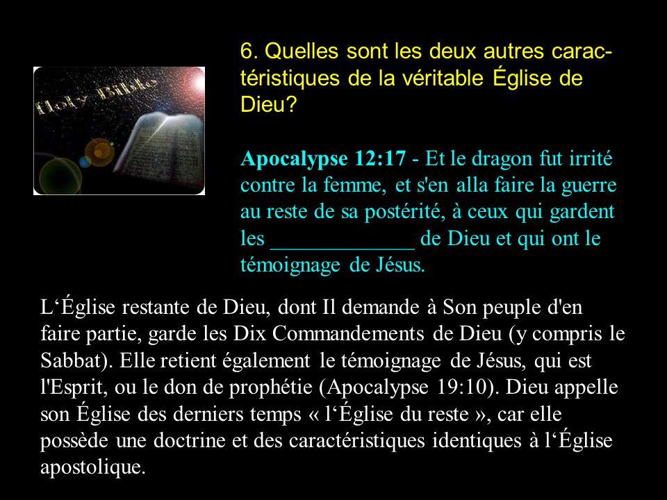 6. Quelles sont les deux autres carac-téristiques de la véritable Église de Dieu