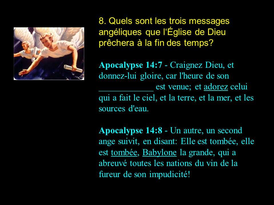 8. Quels sont les trois messages angéliques que l'Église de Dieu prêchera à la fin des temps